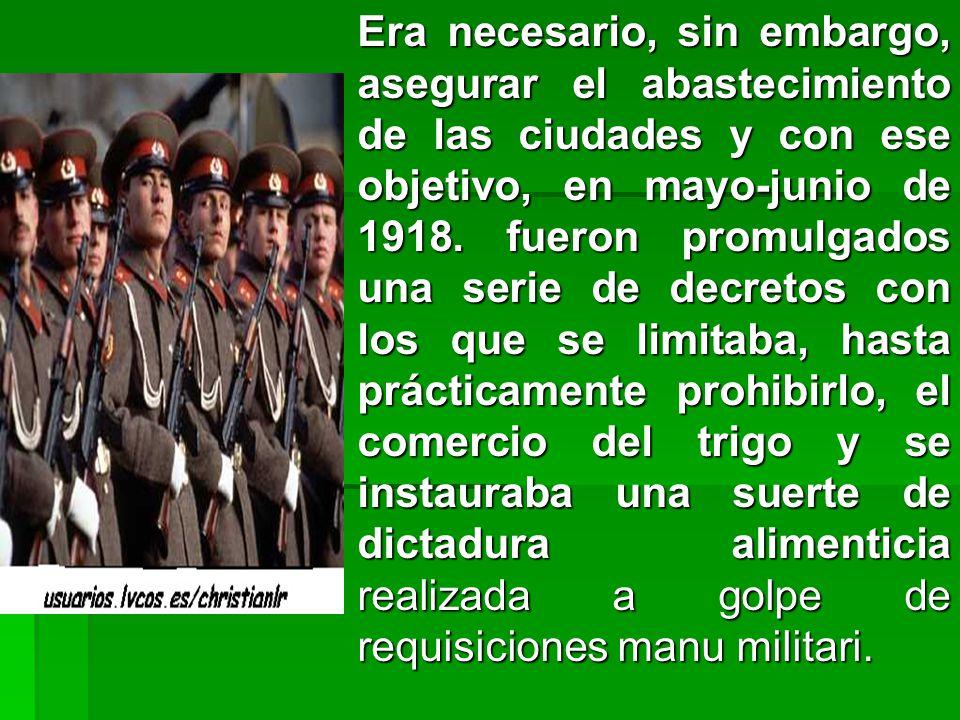 Era necesario, sin embargo, asegurar el abastecimiento de las ciudades y con ese objetivo, en mayo-junio de 1918.