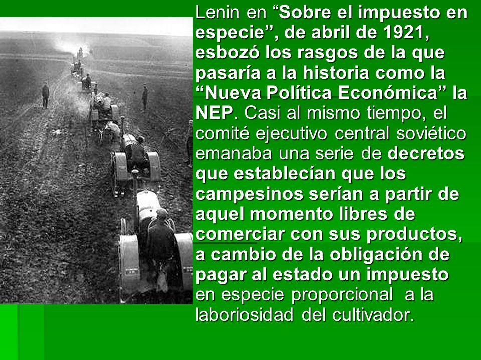 Lenin en Sobre el impuesto en especie , de abril de 1921, esbozó los rasgos de la que pasaría a la historia como la Nueva Política Económica la NEP.