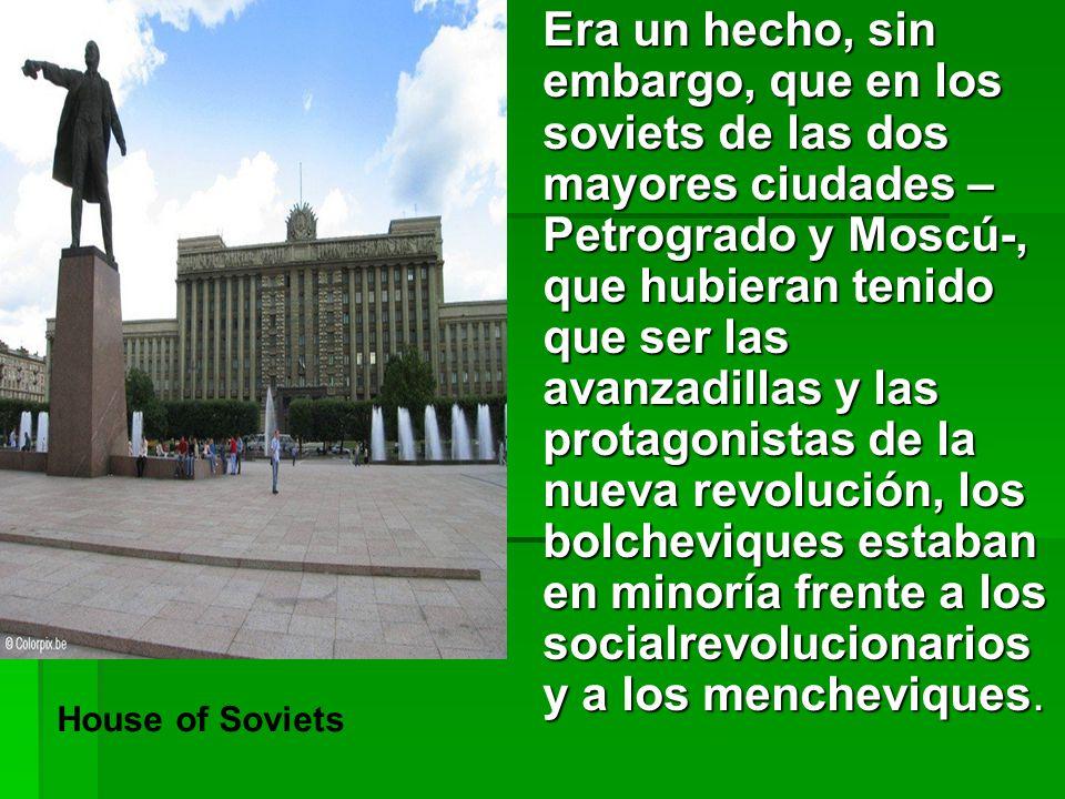 Era un hecho, sin embargo, que en los soviets de las dos mayores ciudades –Petrogrado y Moscú-, que hubieran tenido que ser las avanzadillas y las protagonistas de la nueva revolución, los bolcheviques estaban en minoría frente a los socialrevolucionarios y a los mencheviques.