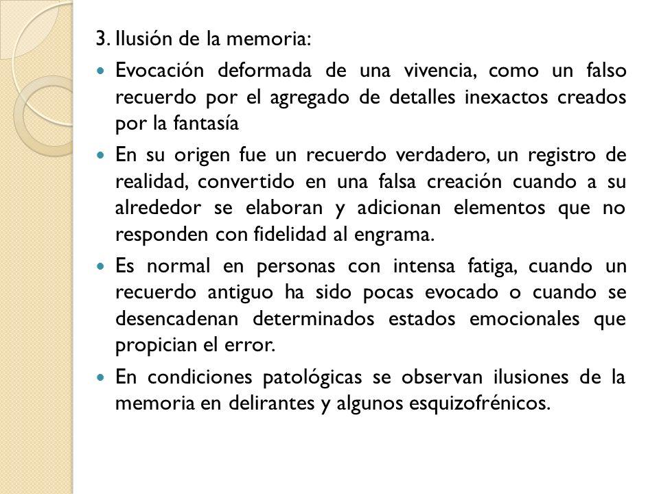 3. Ilusión de la memoria:Evocación deformada de una vivencia, como un falso recuerdo por el agregado de detalles inexactos creados por la fantasía.