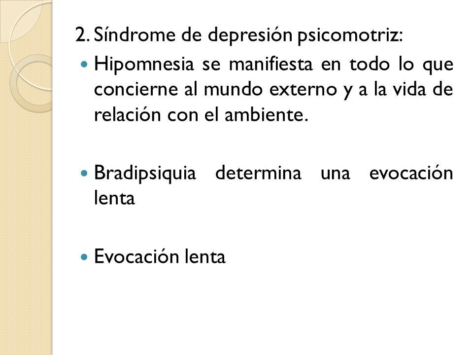 2. Síndrome de depresión psicomotriz: