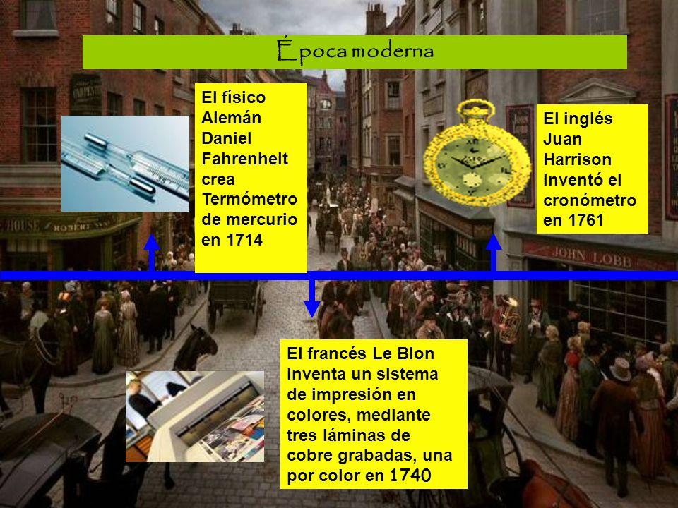 Época moderna El físico Alemán Daniel Fahrenheit crea Termómetro de mercurio en 1714. El inglés Juan Harrison inventó el cronómetro en 1761.