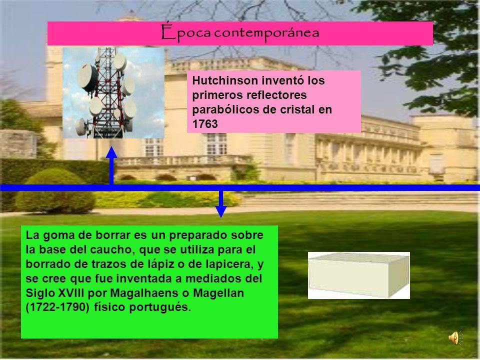 Época contemporánea Hutchinson inventó los primeros reflectores parabólicos de cristal en 1763.