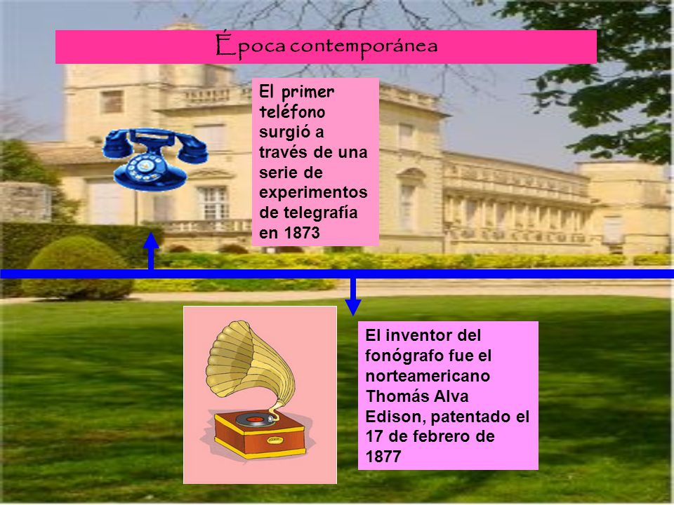 Época contemporánea El primer teléfono surgió a través de una serie de experimentos de telegrafía en 1873.
