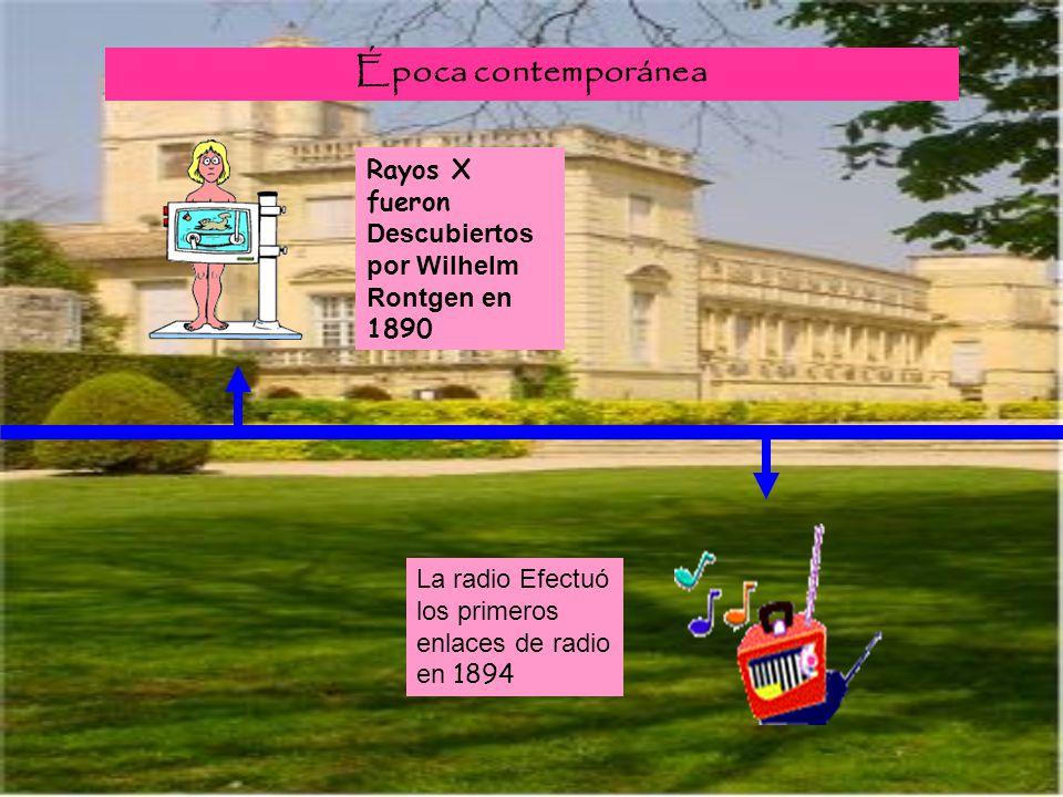 Época contemporánea Rayos X fueron Descubiertos por Wilhelm Rontgen en 1890.