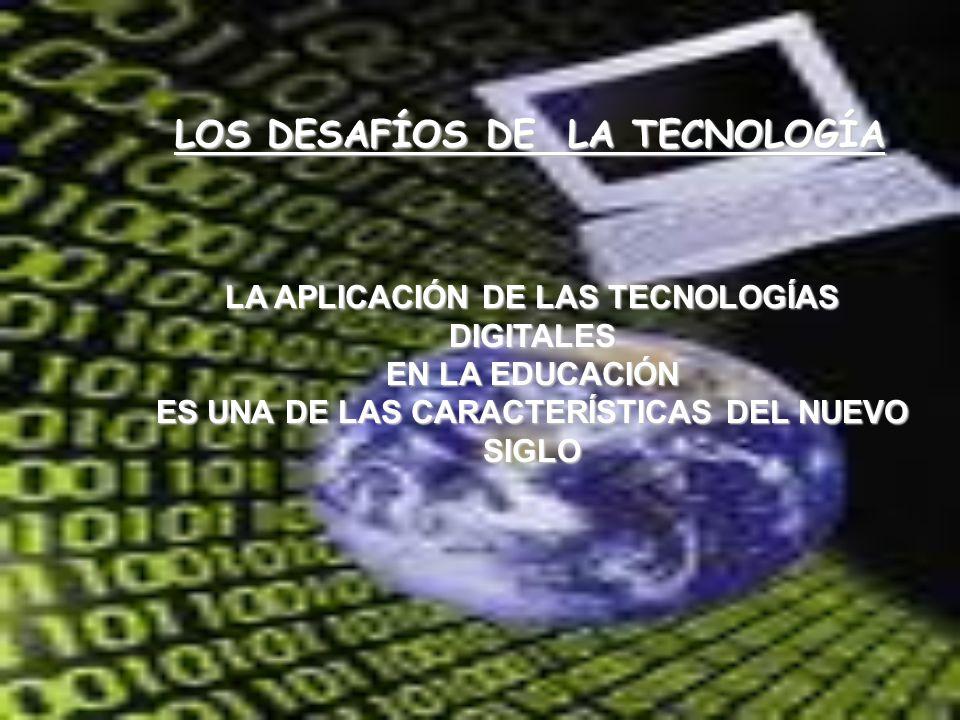LOS DESAFÍOS DE LA TECNOLOGÍA