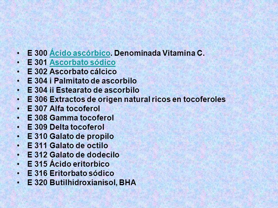 E 300 Ácido ascórbico. Denominada Vitamina C.