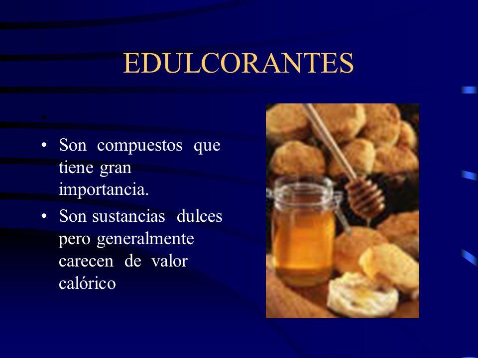 EDULCORANTES Son compuestos que tiene gran importancia.