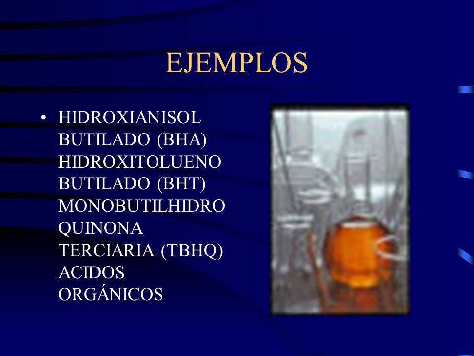 EJEMPLOS HIDROXIANISOL BUTILADO (BHA) HIDROXITOLUENOBUTILADO (BHT) MONOBUTILHIDROQUINONA TERCIARIA (TBHQ) ACIDOS ORGÁNICOS.