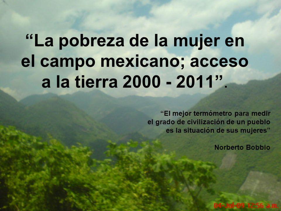 La pobreza de la mujer en el campo mexicano; acceso a la tierra 2000 - 2011 .