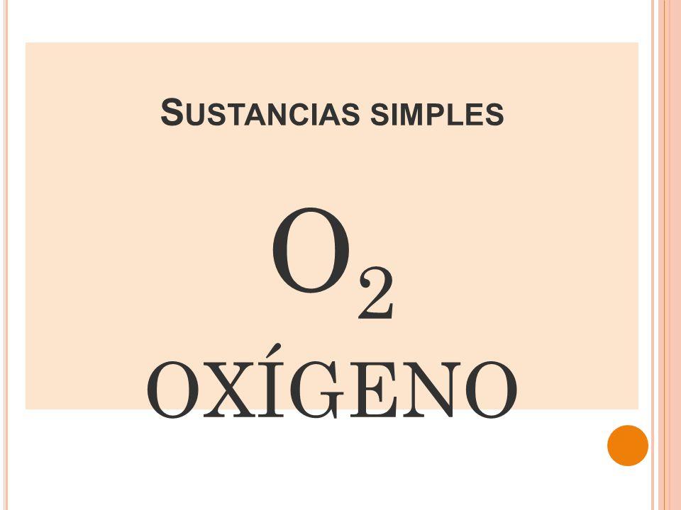 Sustancias simples O2 oxígeno