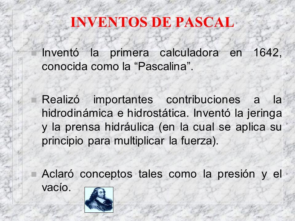 INVENTOS DE PASCAL Inventó la primera calculadora en 1642, conocida como la Pascalina .