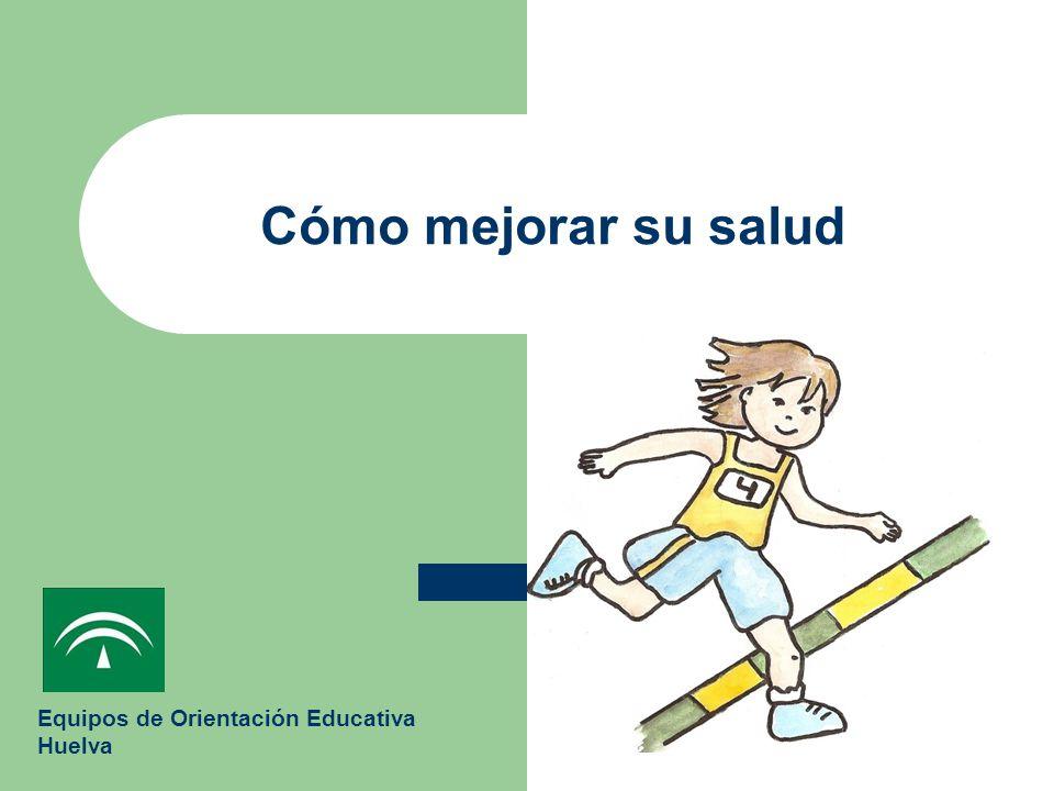 Cómo mejorar su salud Equipos de Orientación Educativa Huelva
