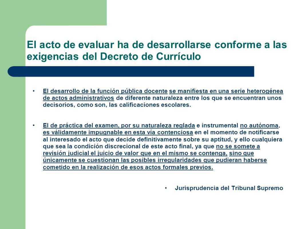 El acto de evaluar ha de desarrollarse conforme a las exigencias del Decreto de Currículo