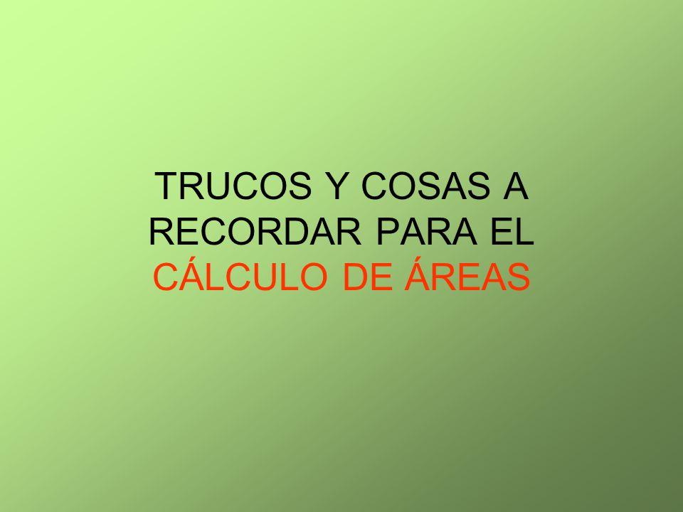 TRUCOS Y COSAS A RECORDAR PARA EL CÁLCULO DE ÁREAS