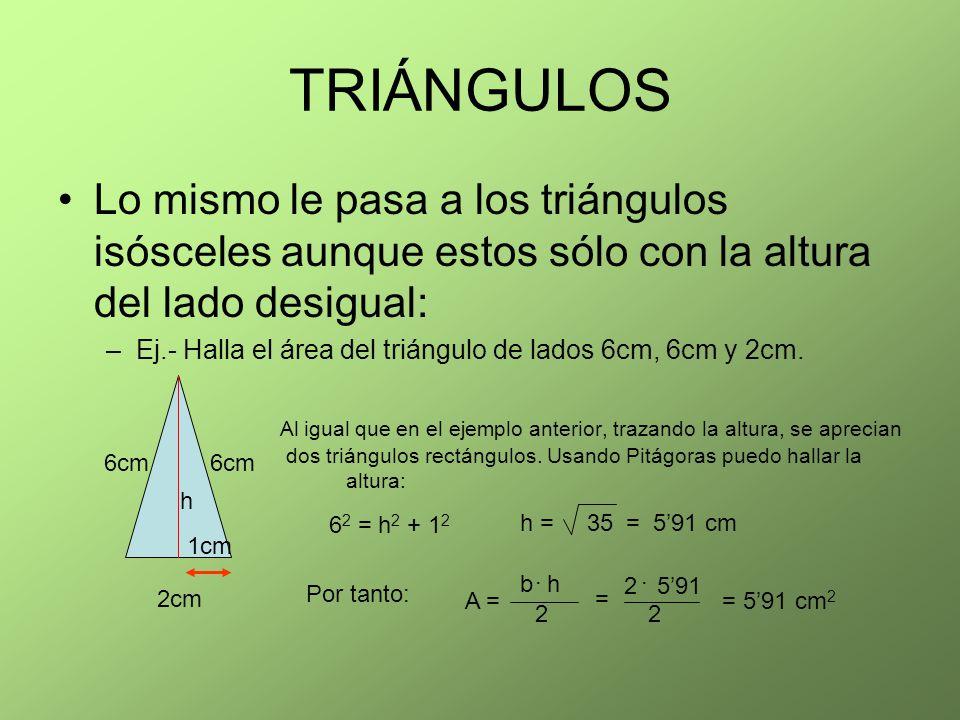 TRIÁNGULOS Lo mismo le pasa a los triángulos isósceles aunque estos sólo con la altura del lado desigual: