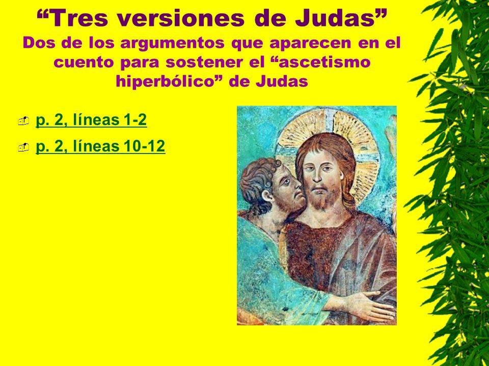 Tres versiones de Judas Dos de los argumentos que aparecen en el cuento para sostener el ascetismo hiperbólico de Judas