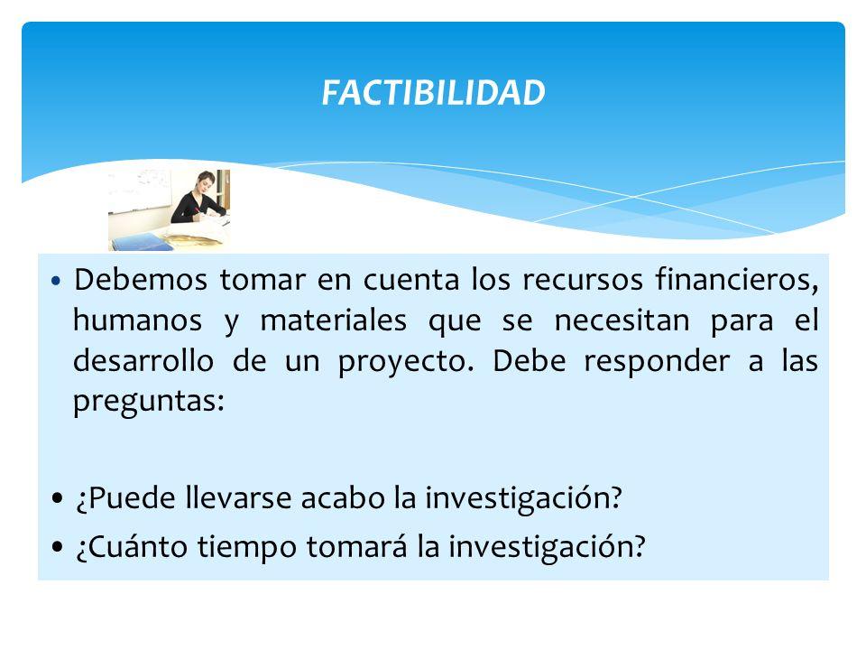 FACTIBILIDAD • ¿Puede llevarse acabo la investigación
