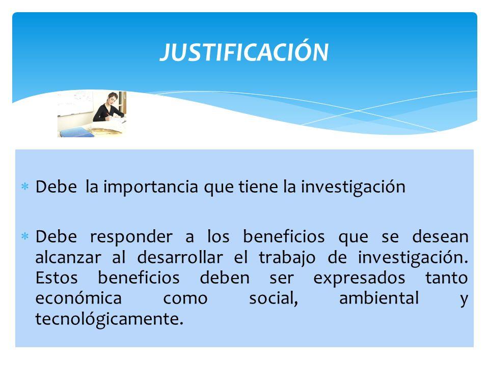 JUSTIFICACIÓN Debe la importancia que tiene la investigación