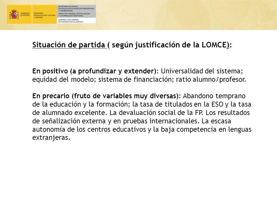 Situación de partida ( según justificación de la LOMCE): En positivo (a profundizar y extender): Universalidad del sistema; equidad del modelo; sistema de financiación; ratio alumno/profesor.