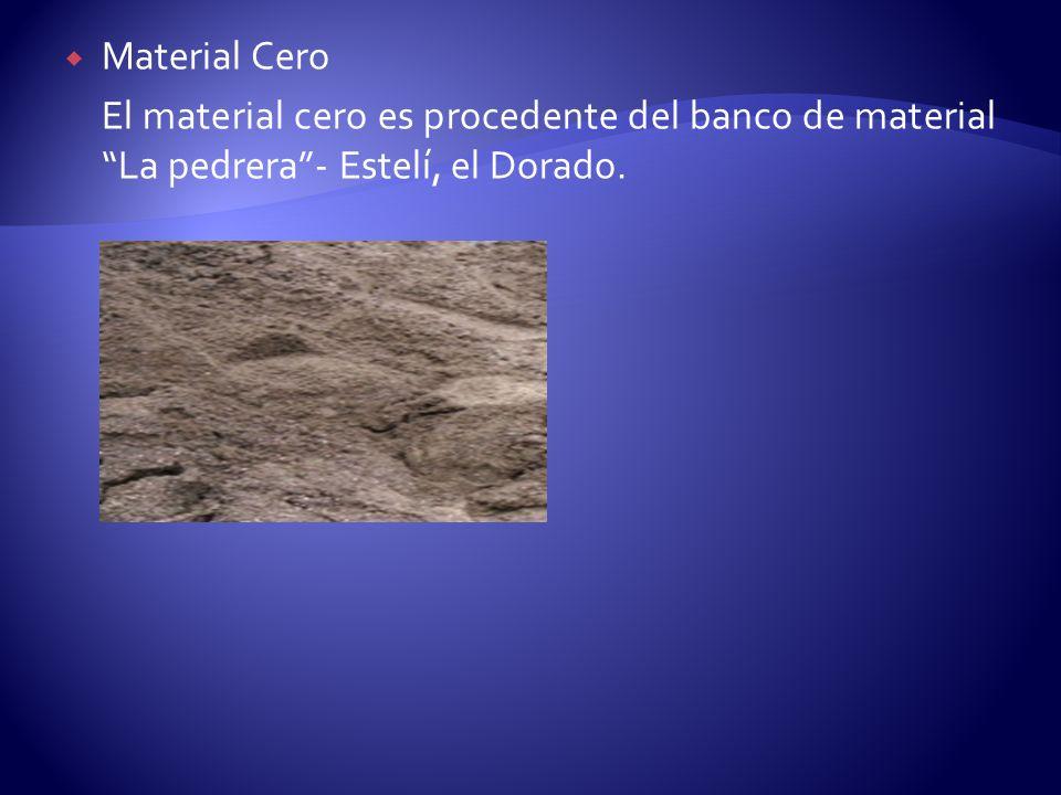 Material Cero El material cero es procedente del banco de material La pedrera - Estelí, el Dorado.