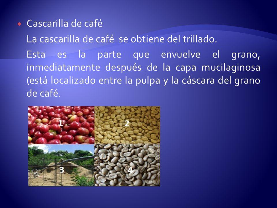 Cascarilla de café La cascarilla de café se obtiene del trillado.