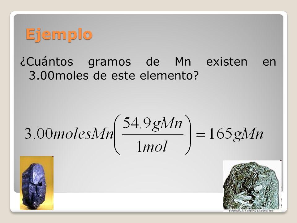 Ejemplo ¿Cuántos gramos de Mn existen en 3.00moles de este elemento