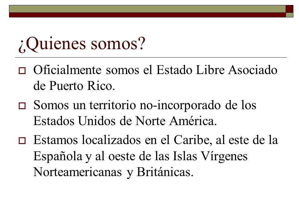 ¿Quienes somos Oficialmente somos el Estado Libre Asociado de Puerto Rico.