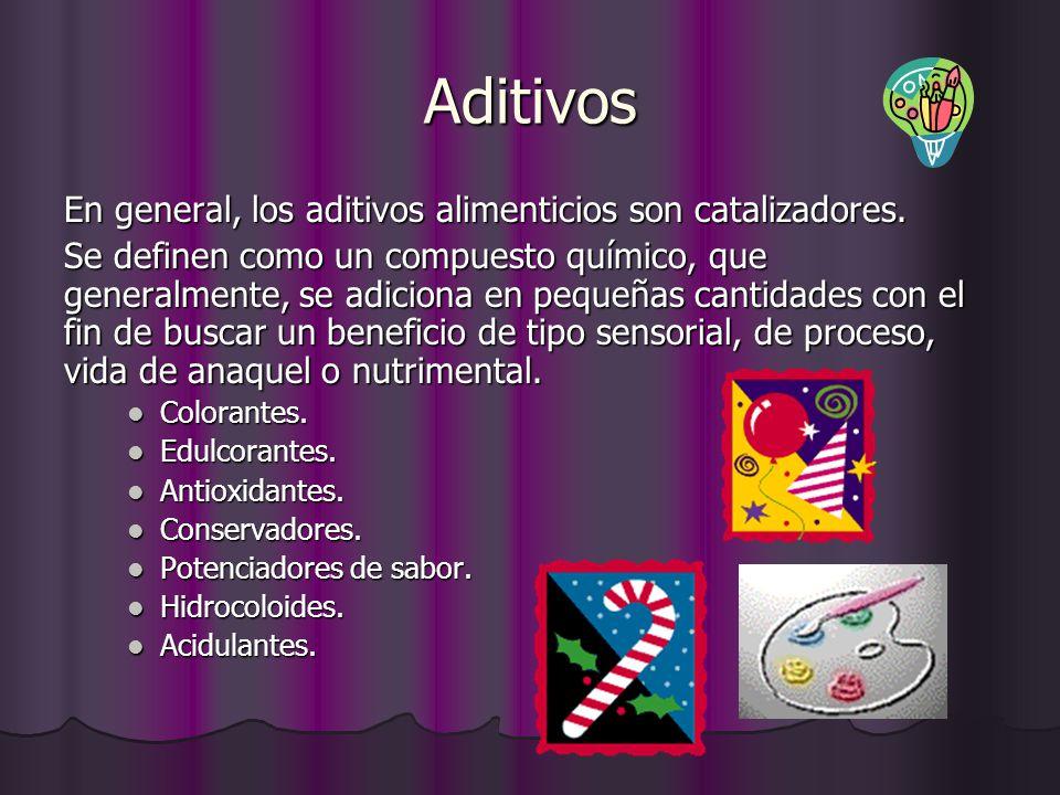 Aditivos En general, los aditivos alimenticios son catalizadores.