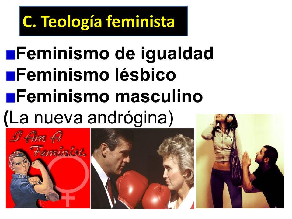 C. Teología feminista Feminismo de igualdad. Feminismo lésbico.