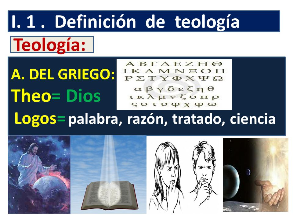 I. 1 . Definición de teología Teología: