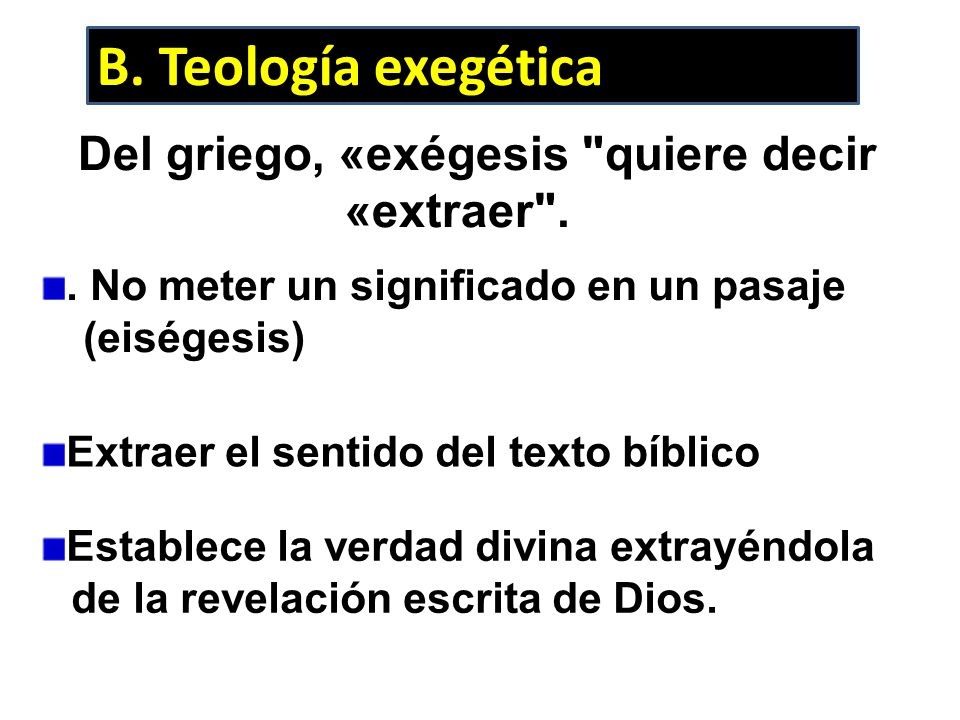 B. Teología exegética Del griego, «exégesis quiere decir «extraer .