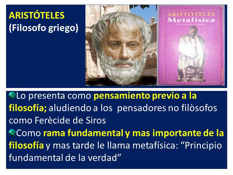 ARISTÓTELES (Filosofo griego) Lo presenta como pensamiento previo a la filosofía; aludiendo a los pensadores no filòsofos como Ferècide de Siros.