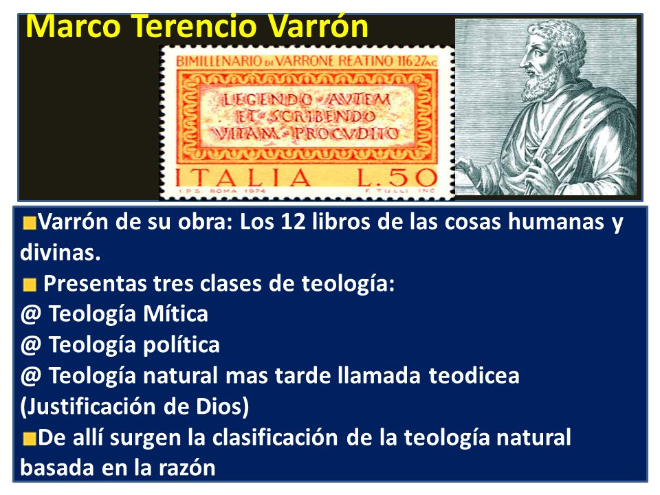 Marco Terencio Varrón Varrón de su obra: Los 12 libros de las cosas humanas y divinas. Presentas tres clases de teología: