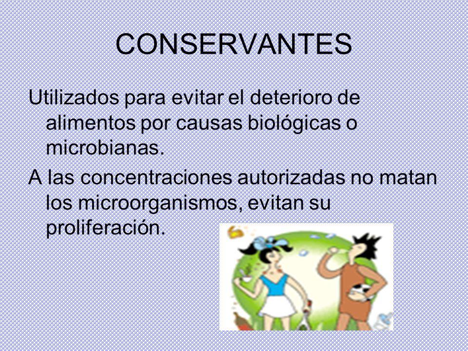 CONSERVANTES Utilizados para evitar el deterioro de alimentos por causas biológicas o microbianas.