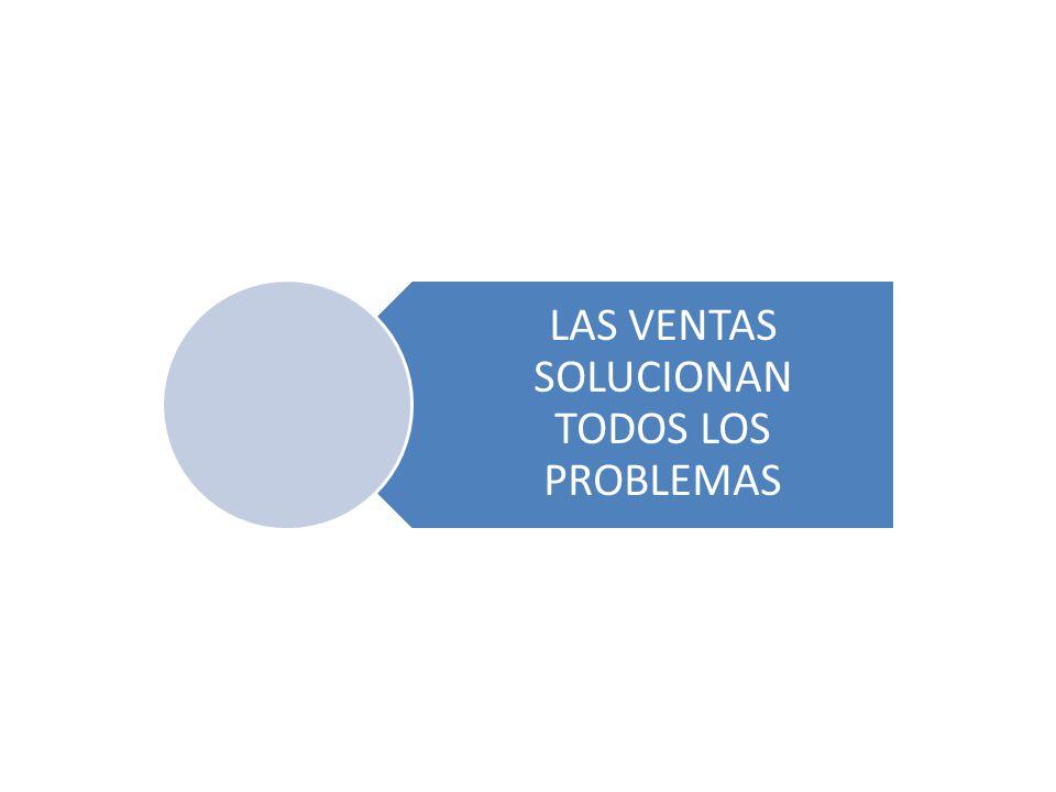 LAS VENTAS SOLUCIONAN TODOS LOS PROBLEMAS