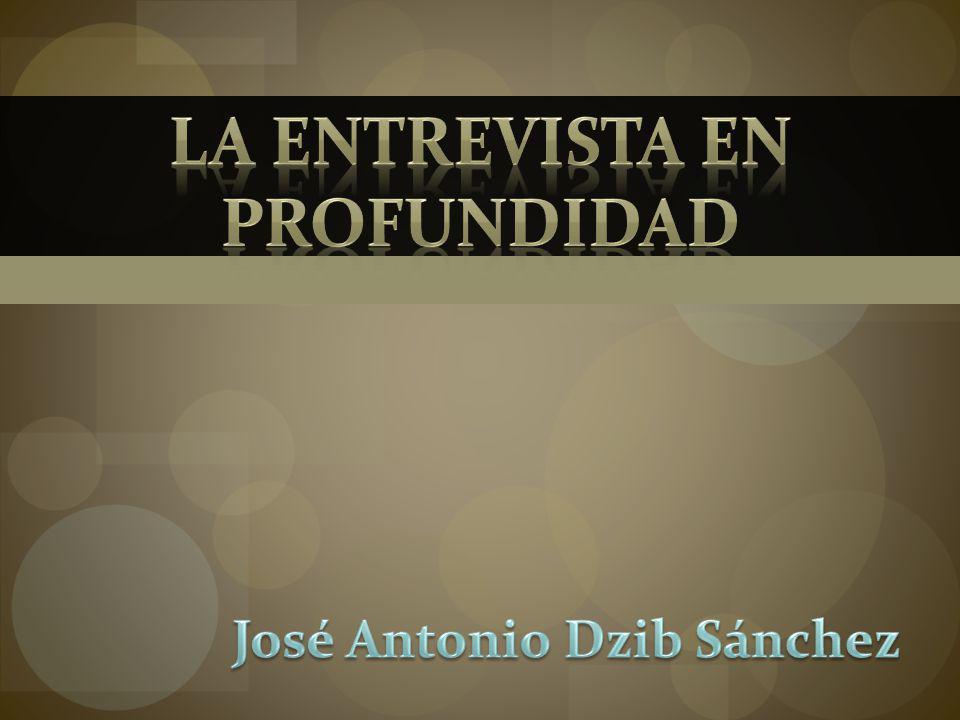 La Entrevista en Profundidad José Antonio Dzib Sánchez