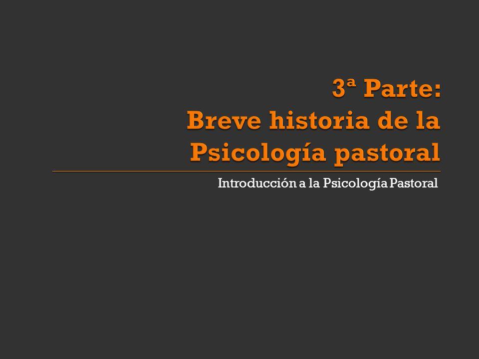3ª Parte: Breve historia de la Psicología pastoral