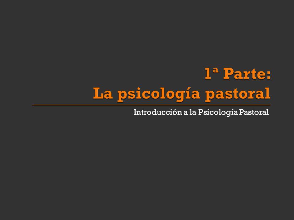 1ª Parte: La psicología pastoral