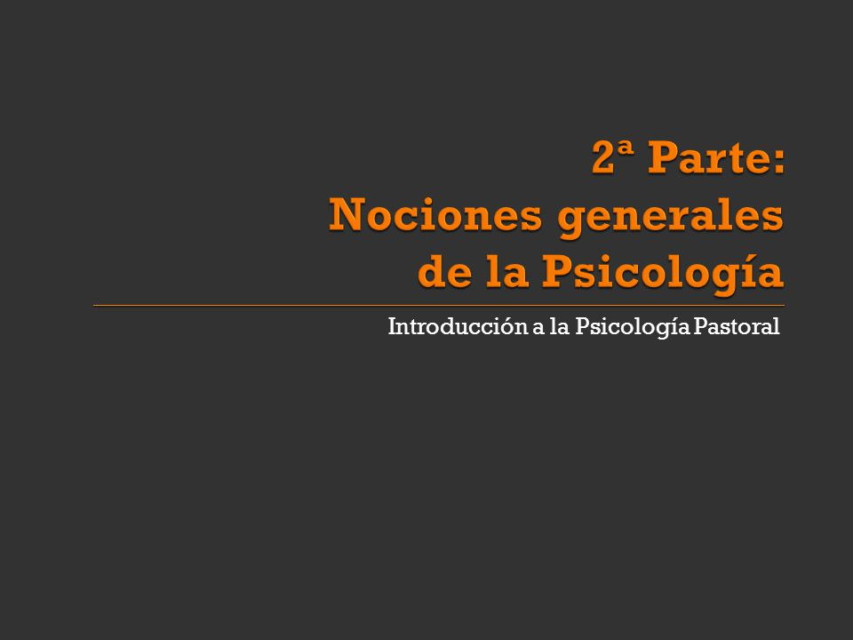 2ª Parte: Nociones generales de la Psicología