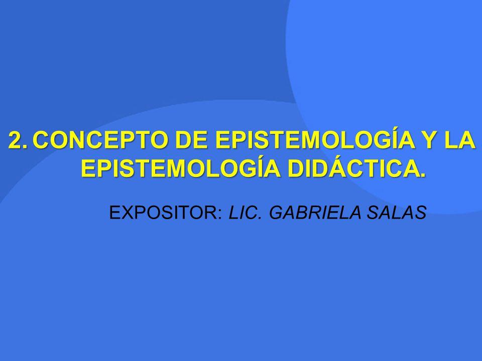 CONCEPTO DE EPISTEMOLOGÍA Y LA EPISTEMOLOGÍA DIDÁCTICA.