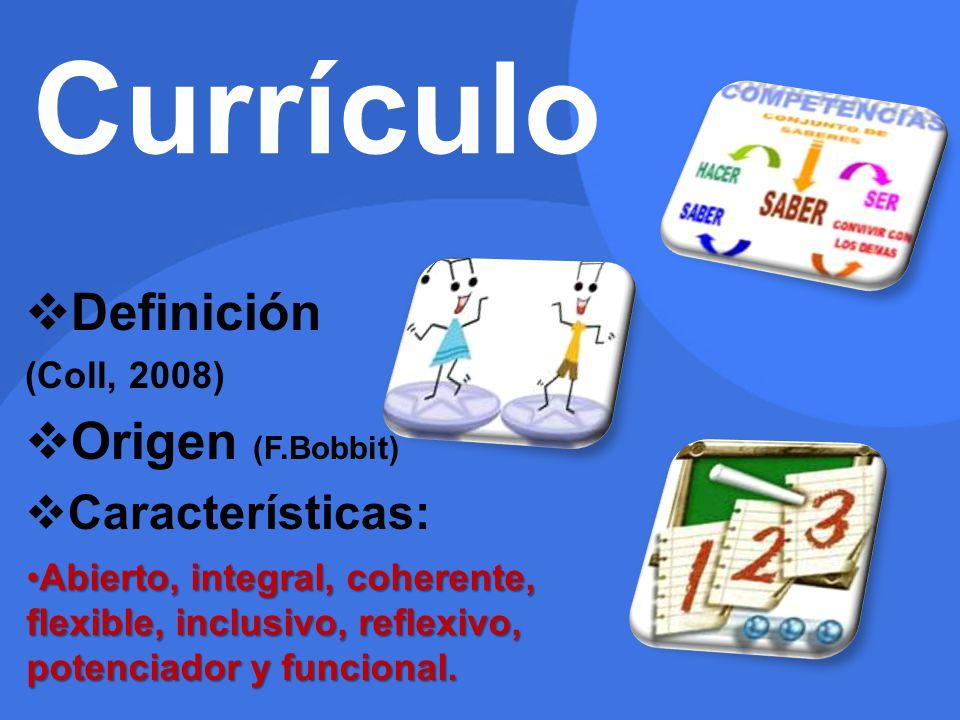 Currículo Definición Origen (F.Bobbit) Características: (Coll, 2008)