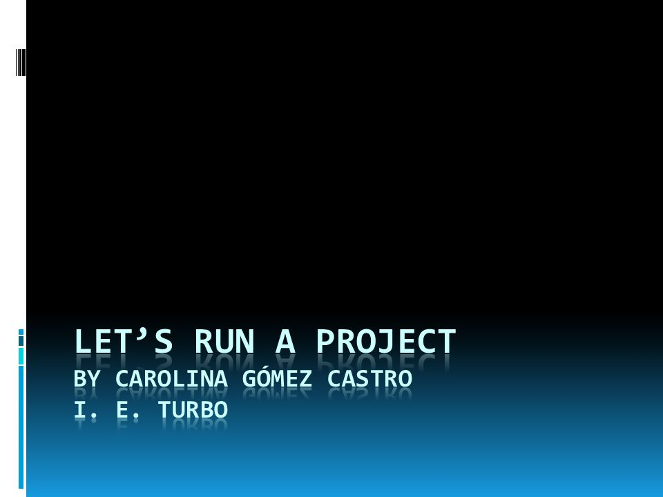 LET'S RUN A PROJECT by carolina gómez castro i. E. Turbo