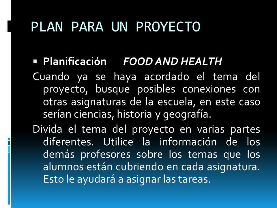 PLAN PARA UN PROYECTO Planificación FOOD AND HEALTH