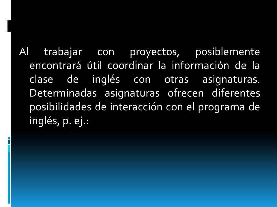 Al trabajar con proyectos, posiblemente encontrará útil coordinar la información de la clase de inglés con otras asignaturas.