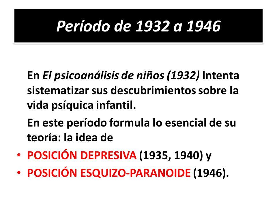 Período de 1932 a 1946 En El psicoanálisis de niños (1932) Intenta sistematizar sus descubrimientos sobre la vida psíquica infantil.