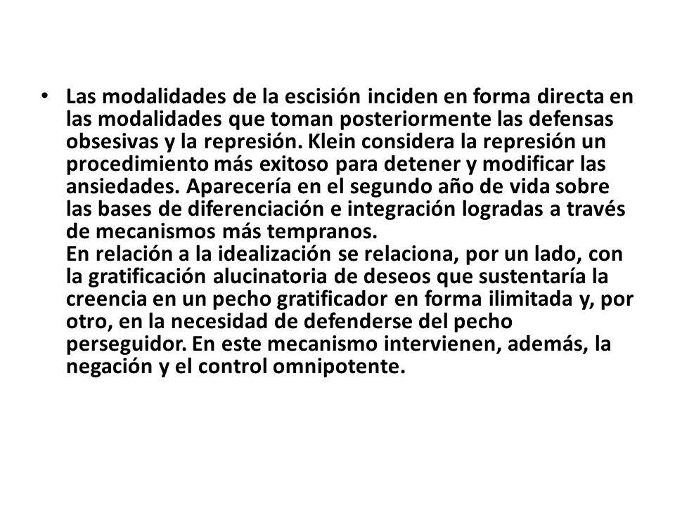 Las modalidades de la escisión inciden en forma directa en las modalidades que toman posteriormente las defensas obsesivas y la represión.