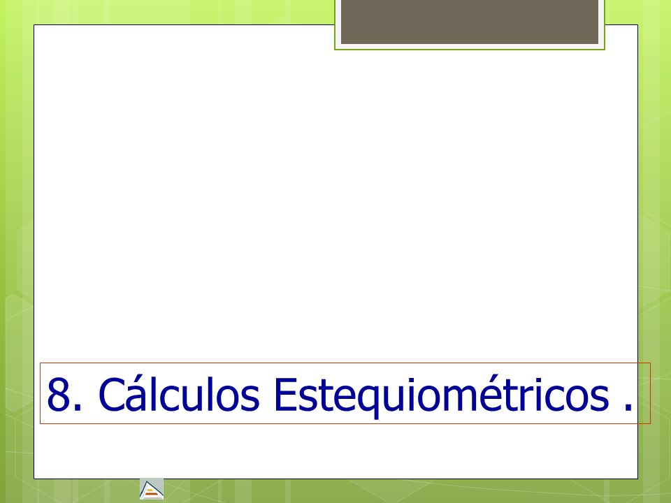8. Cálculos Estequiométricos .