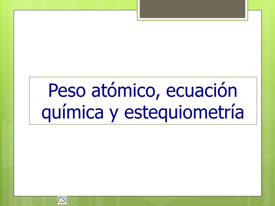 Peso atómico, ecuación química y estequiometría