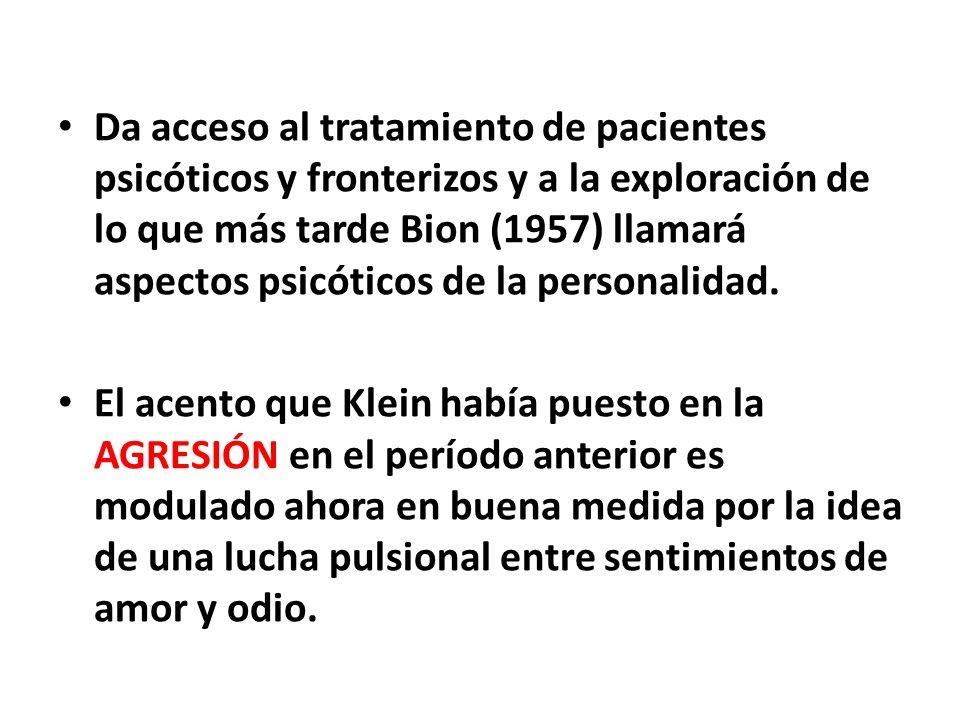Da acceso al tratamiento de pacientes psicóticos y fronterizos y a la exploración de lo que más tarde Bion (1957) llamará aspectos psicóticos de la personalidad.
